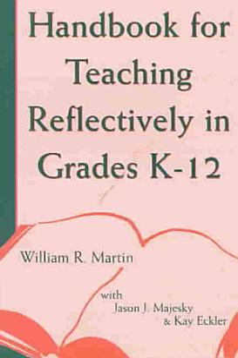 Handbook for Teaching Reflectively in Grades K 12