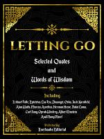 Letting Go: Selected Quotes And Words Of Wisdom