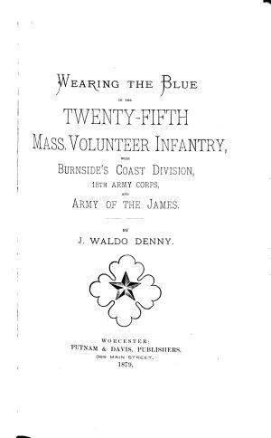 Wearing the Blue in the Twenty fifth Mass  Volunteer Infantry