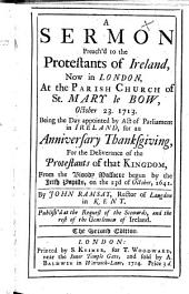 A Sermon preach'd to the Protestants of Ireland, now in London, at the Parish Church of St. Mary le Bow, October 23. 1713 ... The second edition