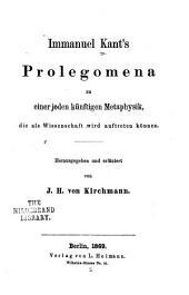Immanuel Kant's Prolegomena zu einer jeden Künftigen Metaphysik: die als Wissenschaft wird auftreten können
