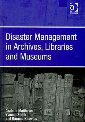 Disaster Management in Archives  Libraries and Museums PDF