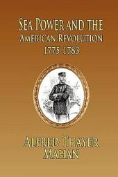 Sea Power and the American Revolution: 1775-1783