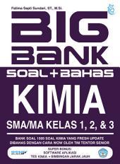 Big Bank Kimia SMA/MA Kelas 1,2,3: Bank Soal 1500 Soal Kimia yang Fresh Update Dibahas dengan Cara Wow Oleh Tim Tentor Senior