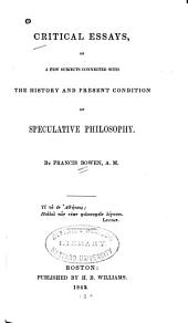 Critical Essays on a Few Subjects Connected with the History and Present Condition of Speculative Philosophy