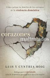 Corazones maltratados: Cómo salvar tu familia de los estragos de la violencia doméstica