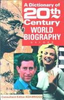 A Dictionary of Twentieth-century World Biography