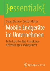 Mobile Endgeräte im Unternehmen: Technische Ansätze, Compliance-Anforderungen, Management