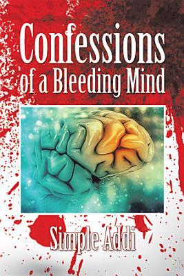 Confessions of a Bleeding Mind PDF