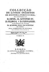 Collecção de livros ineditos de historia portugueza: Lopes, F. Chronica d'el rey D. Pedro I. Chronica d'el rey D. Fernando. Foros antigos d'alguns concelhos de Portugal