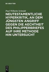 Neutestamentliche Hyperkritik, an dem jüngsten Angriff gegen die Aechtheit des Philipperbriefes auf ihre Methode hin untersucht: Nebst einer Erklärung des Briefes
