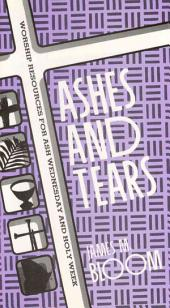 Ashes and Tears: Worship Resources for Ash Wednesday and Holy Week
