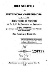 Idea seráfica, o sea, Instruccion compendiosa, que la venerable Orden Tercera de Penitencia de N. S. P. S. Francisco de Barcelona ofrece á sus hermanos que siguen su santa regla