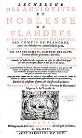 Recherche des antiquitez et noblesse de Flandres, contenant l'histoire généalogique des comptes de Flandres, avec une description curieuse dudit pays, la suite des Gouverneurs de Flandres.., un recueil des nobles et riches châtellenies..., la police qui y