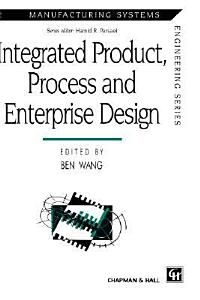 Integrated Product  Process and Enterprise Design PDF