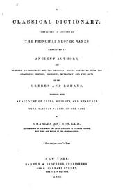 A Classical Dictionary: Containing an Account of the Principal Proper Names Mentioned in Ancient Authors and Intended to Elucidate All the Important Points Connected with Geography, History, Biography, Mythology, and Fine Arts of the Greeks and Romans ; Together with an Account of Coins, Weights, and Measures, with Tabular Values of the Same