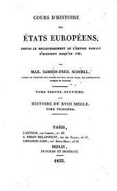 Cours d'histoire des états Européens: depuis le bouleversement de l'Empire romain d'occident jusqu'en 1789. Histoire du XVIII siècle, 3, Volume39