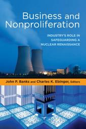 Business and Nonproliferation: Industry's Role in Safeguarding a Nuclear Renaissance