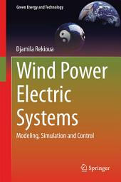 Wind Power Electric Systems: Modeling, Simulation and Control
