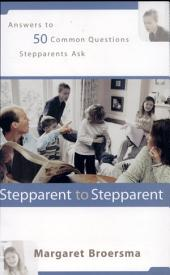 Stepparent to Stepparent: Answers to Fifty Common Questions Stepparents Ask