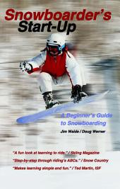 Snowboarder's Start-Up: A Beginner's Guide to Snowboarding, Edition 2