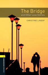 The Bridge and Other Love Stories Level 1 Oxford Bookworms Library: Edition 3