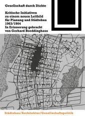 Gesellschaft durch Dichte: Kritische Initiativen zu einem neuen Leitbild für Planung und Städtebau 1963/1964