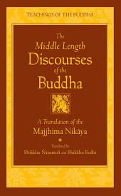 The Middle Length Discourses of the Buddha: A Translation of the Majjhima Nikaya