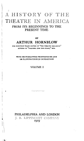 A History of the Theatre in America from Its Beginnings to the Present Time: Volume 1