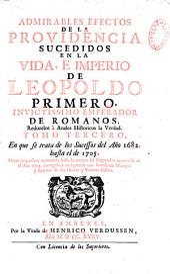 Admirables efectos de la Providencia sucedidos en la vida, e imperio de Leopoldo primero, invictissimo Emperador de Romanos...