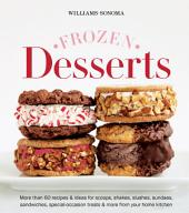Williams-Sonoma Frozen Desserts: More than 60 recipes & ideas for scoops, shakes, slushes, sundaes, sandwiches, special-occasion treats & more from your home kitchen