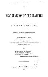 The New Revision of the Statutes of the State of New York: Report of the Commissioners, and Accompanying Bill, with Appendices and an Index, Transmitted to the Legislature at the Ninety-ninth Session, Commencing January 4, 1876