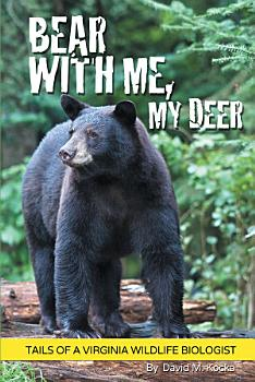 Bear With Me  My Deer  Tails of a Virginia Wildlife Biologist PDF