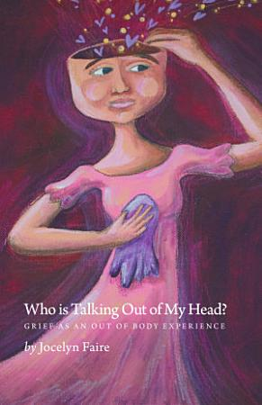 Who Is Talking Out of My Head    Grief as an Out of Body Experience PDF
