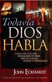 Todavia Dios Habla: Cómo oír y recibir revelación de Dios para su familia, iglesia y comunidad