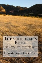 The Children's Book: A Collection of Short Stories and Poems : a Mormon Book for Mormon Children