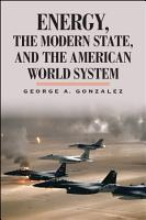 Energy  the Modern State  and the American World System PDF