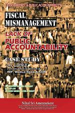 Transparency & Public Accountability Fiscal Mismanagement Lack of Public Accountability: Case Study - Sri Lanka a Country Under the Purview of IMF, Wo