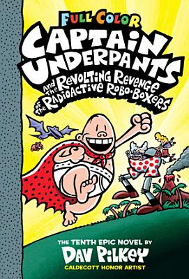 Captain Underpants and the Revolting Revenge of the Radioactive Robo Boxers  Color Edition  Captain Underpants  10