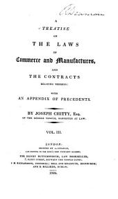 A Treatise on the Laws of Commerce and Manufactures, and the Contracts Relating Thereto: With an Appendix of Treaties, Statutes, and Precedents, Volume 3