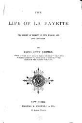 The Life of La Fayette: The Knight of Liberty in Two Worlds and Two Centuries