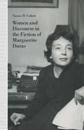 Women and Discourse in the Fiction of Marguerite Duras: Love, Legends, Language