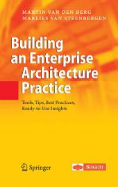 Building an Enterprise Architecture Practice: Tools, Tips, Best Practices, Ready-to-Use Insights