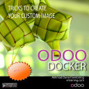 Odoo Docker: Practical Tricks to Create Your Custom Odoo Docker Image