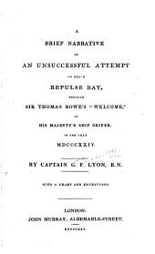 "A Brief Narrative of an Unsuccessful Attempt to Reach Repulse Bay, Through Sir Thomas Rowe's ""Welcome,"": In His Majesty's Ship Griper, in the Year MDCCCXXIV"