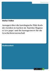 Aussagen über die karolingische Pfalz Karls des Großen in Aachen im 'Karolus Magnus et Leo papa' und ihr Aussagenwert für die Geschichtswissenschaft