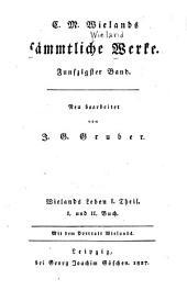 Sammtliche Werke: C.M. Wielands Leben, neu bearb. von J. G. Grubner