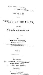The History of the Church of Scotland: From the Reformation to the Present Time, Volume 1