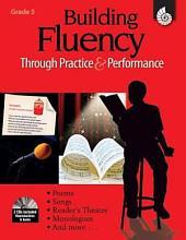 Building Fluency Through Practice & Performance: Grade 5: Grade 5