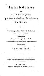 Jahrbücher des Kaiserlichen Königlichen Polytechnischen Institutes in Wien: Band 4